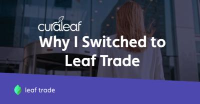 Why I Switched to Leaf Trade – Curaleaf